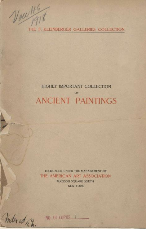 American Art Association - Illustrated catalogue of a highly important collection of ancient paintings of the Italian, Dutch, Spanish, Flemish and French schools, including an imposing gathering of Italian and Flemish primitives [electronic resource] : to be sold at unrestricted public sale by direction of the F. Kleinberger Galleries, for the purpose of adjusting the business interests of their former partnership and the present incorporation, in the grand ballroom of the Plaza Hotel, Fifth Avenue, 58th to 59th Street, on the evening herein stated