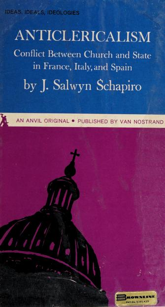 Anticlericalism; conflict between church and state in France, Italy, and Spain by Schapiro, J. Salwyn