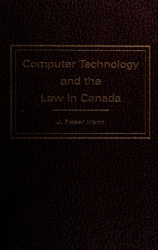 Computer technology and the law in Canada by J. Fraser Mann