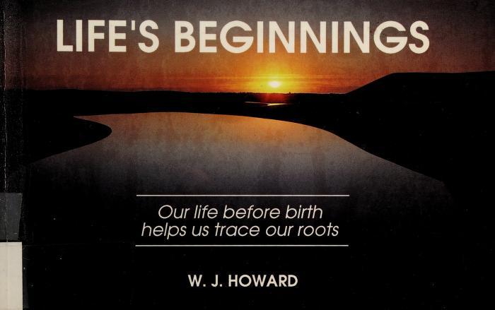 Life's beginnings by W. J. Howard