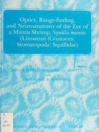 Cover of: Optics, range-finding, and neuroanatomy of the eye of a mantis shrimp, Squilla mantis (Linnaeus) (Crustacea, Stomatopoda, Squillidae) | Helga Schliff