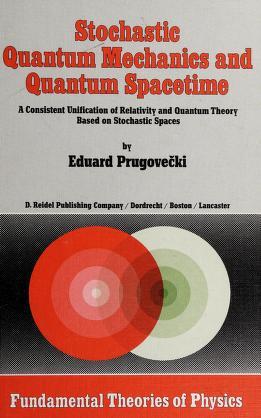 Cover of: Stochastic quantum mechanics and quantum spacetime   Eduard Prugovečki